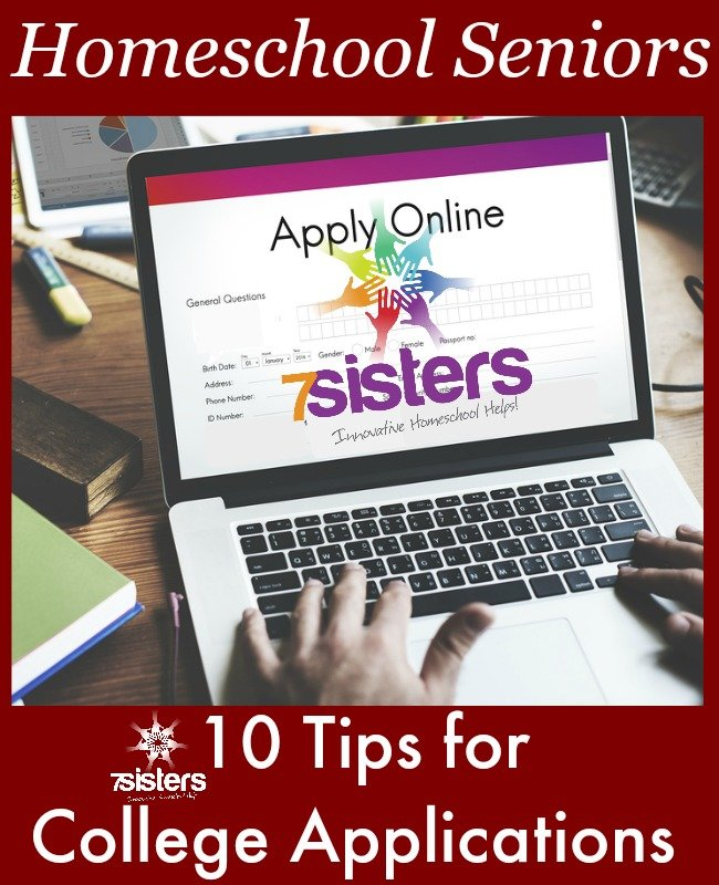 Homeschool Seniors: 10 Tips for College Applications 7SistersHomeschool.com