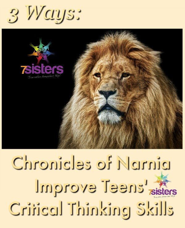 3 Ways Chronicles of Narnia Improve Teens' Critical Thinking Skills 7SistersHomeschool.com