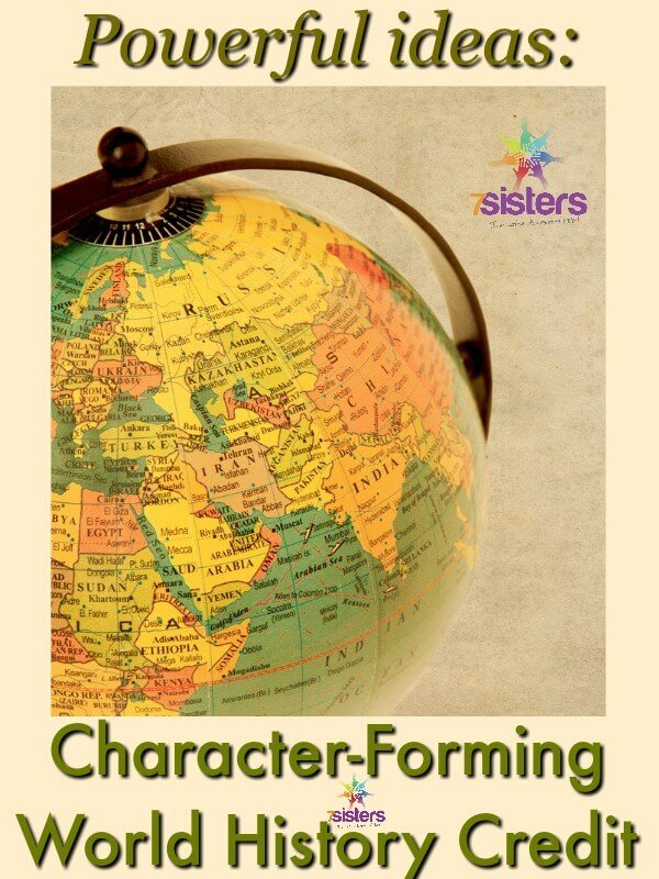 3 Ways to Earn Character Forming World History Credit 7SistersHomeschool.com