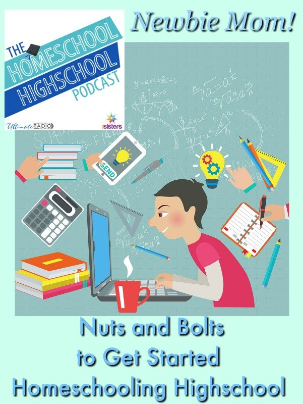 Homeschool Highschool Podcast Ep 72: Newbie Moms: Nuts and Bolts for Starting Out. Join us for practical tips on beginning homeschool highschool!