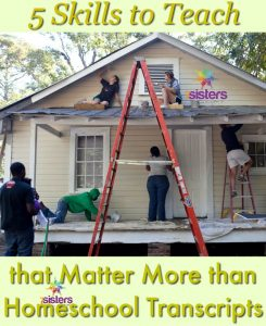 5 Skills to Teach that Matter More than Homeschool Transcripts 7SistersHomeschool.com