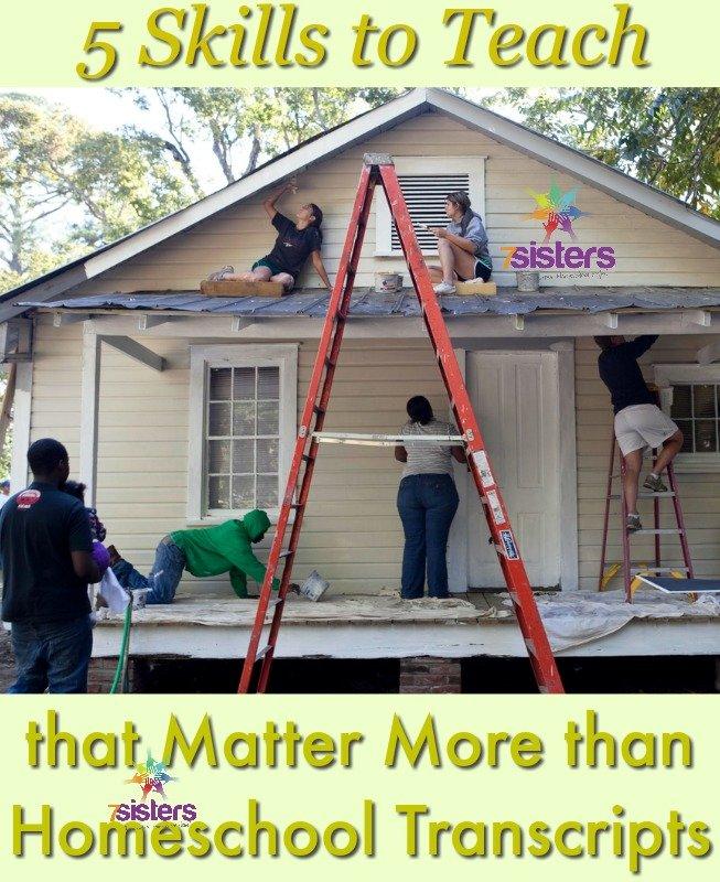 5 Skills to Teach that Matter More than Homeschool Transcripts 7SistersHomeschool.com
