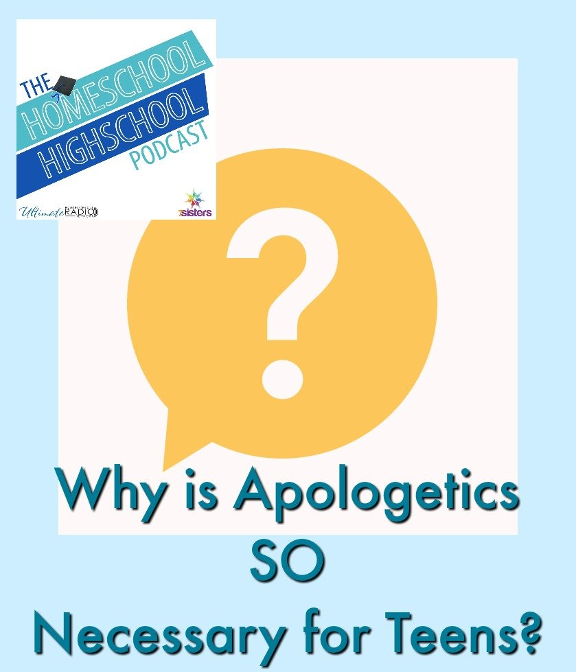 Homeschool Highschool Podcast Ep 77: Apologetics: Important Life Prep for Teens. Give your teens the tools they need to think and question about their faith