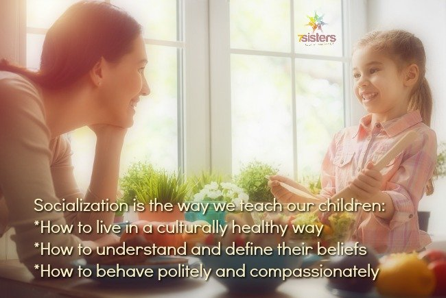 Socialization: How to live in a culturally healthy way (norms and customs) How to understand and define their beliefs (ideologies) How to behave politely and compassionately (skills and habits) 7SistersHomeschool.com