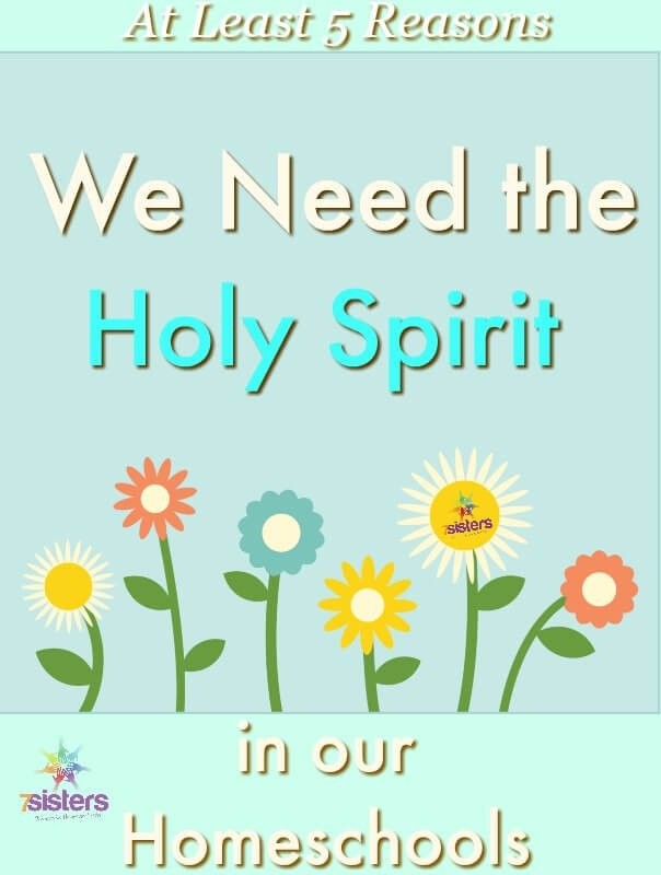 We need the Holy Spirit in our Homeschools 7SistersHomeschool.com