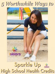 5 Worthwhile Ways to Sparkle Up High School Health Credits 7SistersHomeschool.com