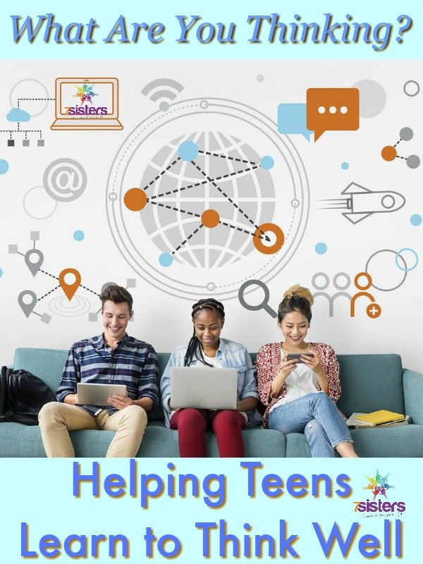 What Are You Thinking? Helping Teens Learn to Think Well 7SistersHomeschool.com