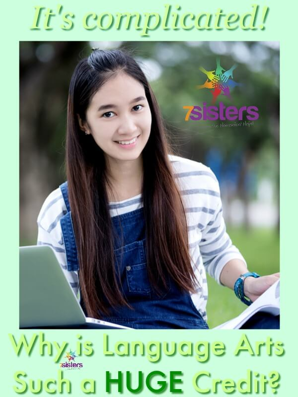 Why is Language Arts Such a HUGE Credit? 7SistersHomeschool.com