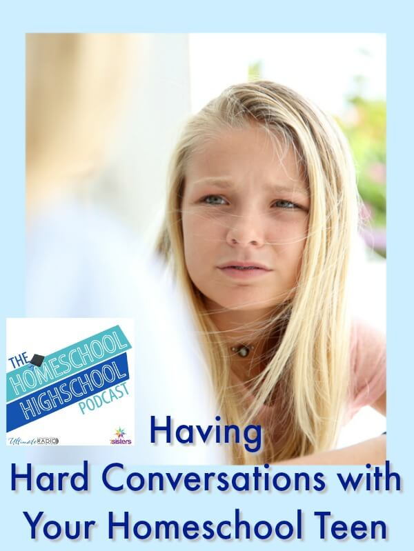 Homeschool Highschool Podcast Ep 97: Hard Conversations with Homeschool Teens