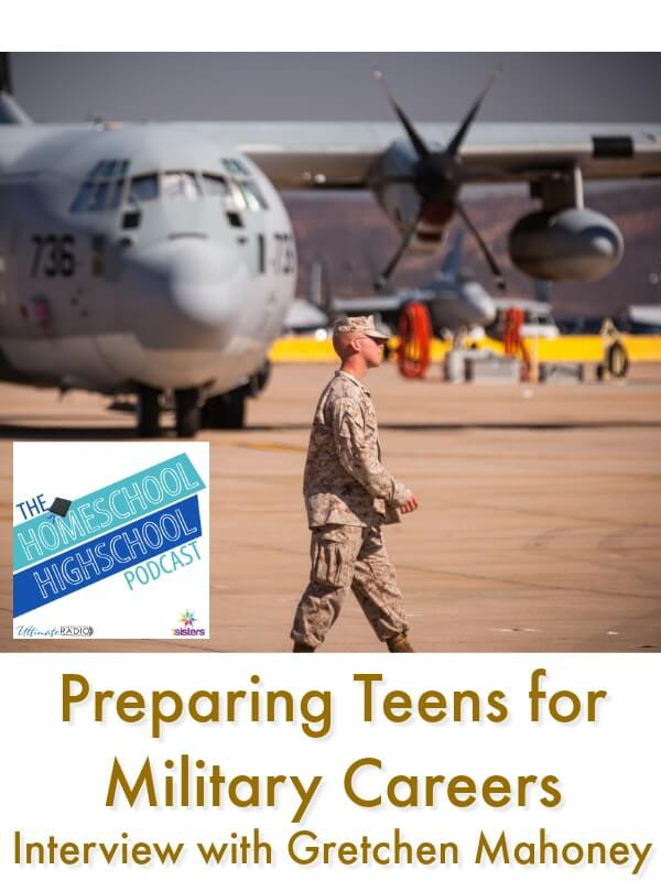 Homeschool Highschool Podcast Ep 102: Preparing for Military Careers, Interview with Gretchen Mahoney. Got at teen interested in the military? Join us for some ways to help them prepare.