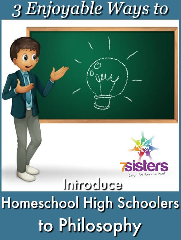 3 Enjoyable Ways to Introduce Homeschool High Schoolers to Philosophy and Why You Should 7SistersHomeschool.com