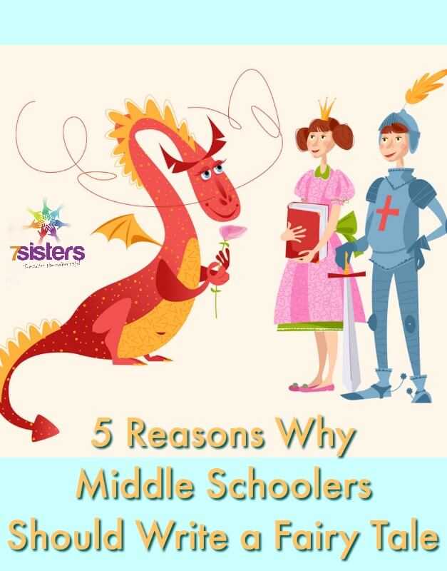 5 Reasons Why Middle Schoolers Should Write One Fairy Tale 7SistersHomeschool.com