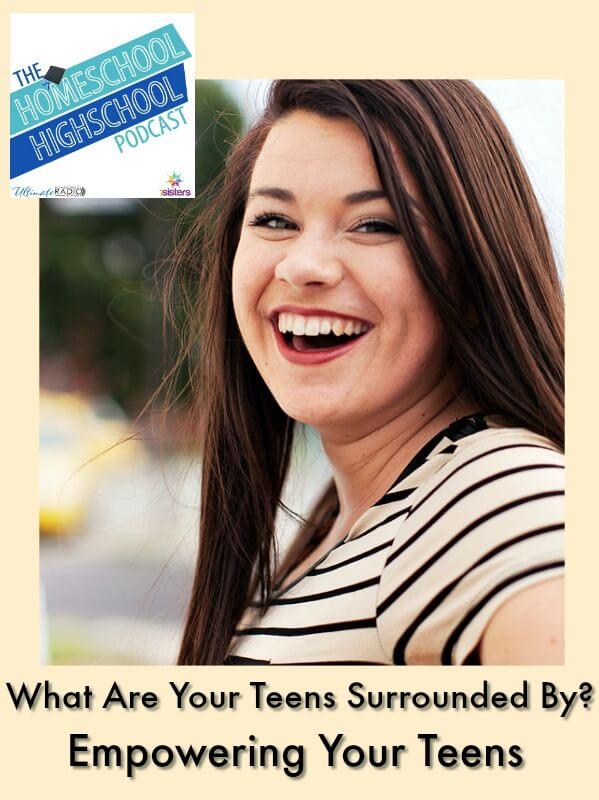 Homeschool Highschool Podcast Ep 111: Empowering Your Teens to be Influencers. Your teens are surrounded by all kinds of things. How can you prepare them to influence and lead?