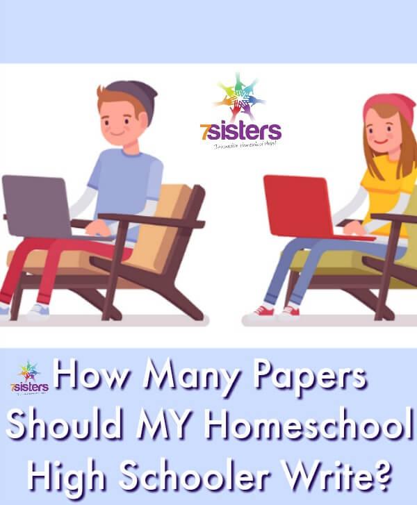 How Many Papers Should MY Homeschool High Schooler Write? 7SistersHomeschool.com