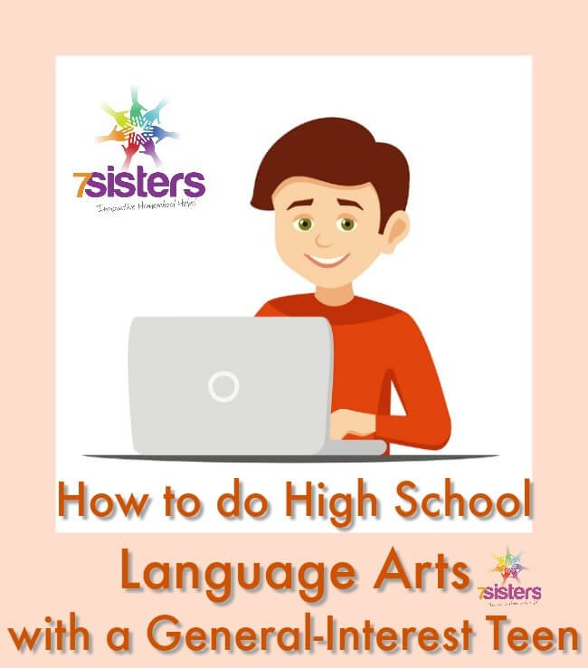 How to do High School Language Arts with a General-Interest Teen 7SistersHomeschool.com