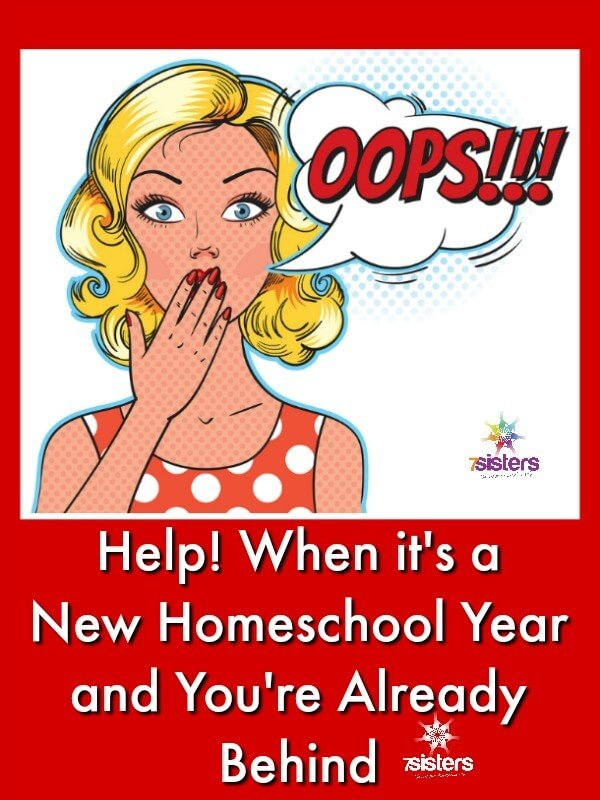 Help! When it's a New Homeschool Year and You're Already Behind 7SistersHomeschool.com